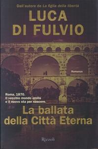 Luca Di Fulvio - La ballata della Città Eterna.