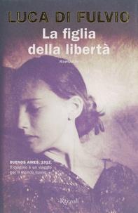 Luca Di Fulvio - La figlia della libertà.