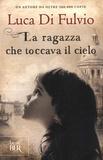 Luca Di Fulvio - La ragazza che toccava il cielo.