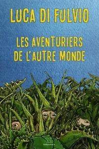 Luca Di Fulvio - Les aventuriers de l'autre monde.