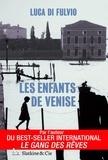 Luca Di Fulvio et Françoise Brun - Les enfants de Venise - Par l'auteur du best-seller international Le gang des rêves !.