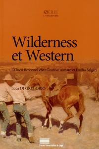 Luca Di Gregorio - Wilderness et Western - L'Ouest fictionnel chez Gustave Aimard et Emilio Salgari.