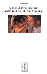 Téléchargez des ebooks gratuits en pdf en anglais Dans les coulisses du genre : la fabrique de soi chez les Drag Kings par Luca Greco (French Edition)
