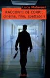 Luca Malavasi - Racconti di corpi - Cinema, film, spettatori.