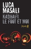 Luca Masali - Kadhafi, le foot et moi.