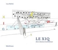 Luca Merlini - Le XIQ - Dits et dessins d'architecture.