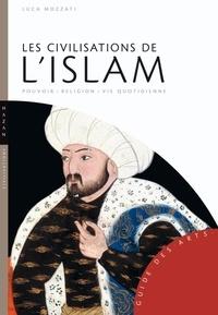 Les Civilisations de l'Islam - Luca Mozzati  