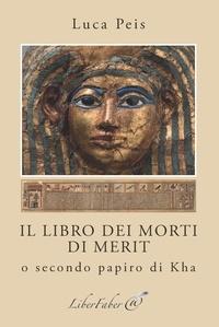 Luca Peis - Il Libro dei Morti di Merit - O secondo papiro di Kha.