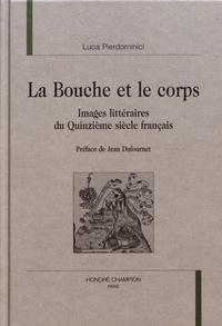 Luca Pierdominici - La bouche et le corps - Images littéraires du Quinzième siècle français.