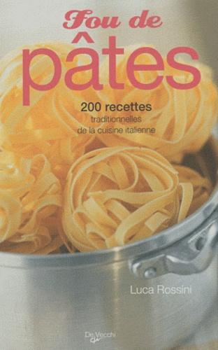 Luca Rossini - Fou de pâtes - 200 recettes traditionnelles de la cuisine italienne.
