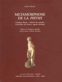 Luca Salza - Métamorphose de la Physis - Giordano Bruno : infinité des mondes, vicissitudes des choses, sagesse héroïque.
