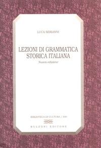 Luca Serianni - Lezioni di grammatica storica italiana.