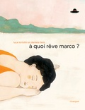 Luca Tortolini et Daniela Tieni - A quoi rêve Marco ?.