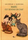Luca Tortolini et Valeria Suria - Marc est devenu un chat.