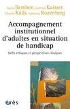 Lucas Bemben et Laëtitia Kaisser - Accompagnement institutionnel d'adultes en situation de handicap - Défis éthiques et perspectives cliniques.