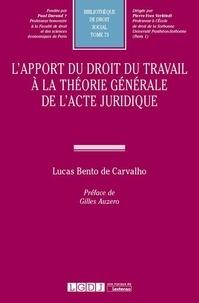 Lucas Bento de Carvalho - L'apport du droit du travail à la théorie générale de l'acte juridique.