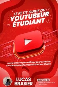 Lucas Brasier et Inoue Iroha - Le petit guide du youtubeur étudiant - La méthode la plus efficace pour se lancer sur YouTube tout en réussissant ses études.