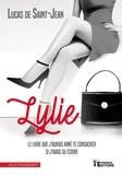 Lucas de Saint-Jean - Lylie - Le livre que j'aurais aimé te consacrer si j'avais su écrire.