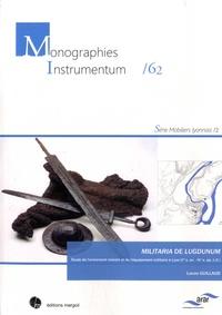 Lucas Guillaud - Militaria de Lugdunum - Etude de l'armement romain et de l'équipement militaire à Lyon (Ier s. av. - IVe s. ap. J.-C.).