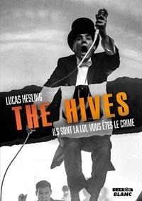 Lucas Hesling - The Hives - Ils sont la loi, vous êtes le crime.
