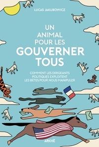Lucas Jakubowicz - Un animal pour les gouverner tous.