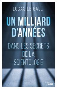 Lucas Le Gall - Un milliard d'années - Dans les secrets de la scientologie.