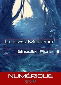 Lucas Moreno - Singulier pluriel.
