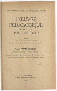 Lucas Papanastassiou - L'œuvre pédagogique du docteur Ovide Decroly - Thèse pour le Doctorat d'université présentée à la Faculté des lettres de l'Université de Paris.