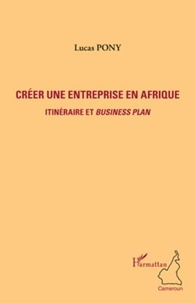 Lucas Pony - Créer une entreprise en Afrique - Itinéraire et business plan.