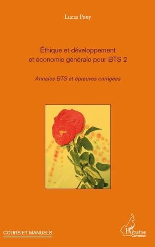 Lucas Pony - Ethique et développement et économie générale pour BTS 2 - Annales BTS et épreuves corrigés.