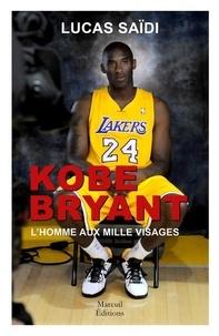 Lucas Saïdi - Kobe Bryant, l'homme aux mille visages.