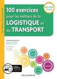 Lucas Sanz Ramos et Vincent Ducros - 100 exercices pour les métiers de la logistique et du transport Bac Pros Tertiaires.