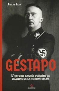 Lucas Saul - Gestapo - L'histoire cachée derrière la machine de la terreur nazie.
