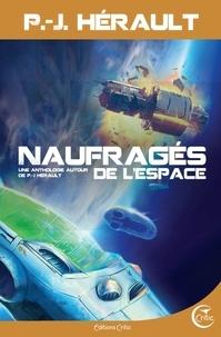 Luce Basseterre et Romain Benassaya - Naufragés de l'espace - Une anthologie autour de P.-J. Hérault.