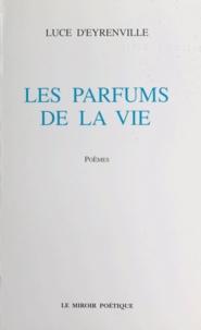 Luce d' Eyrenville - Les Parfums de la vie.