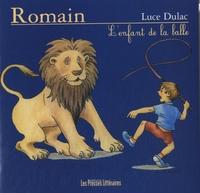 Luce Dulac - Romain - L'enfant de la balle.