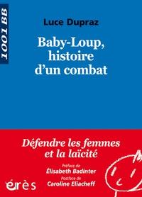Luce Dupraz - Baby-Loup, histoire d'un combat.