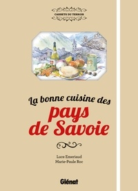 Luce Emeriaud et Marie-Paule Roc - La bonne cuisine des pays de Savoie.