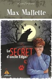 Luce Fontaine - Max Mallette Le secret d'oncle Edgar.
