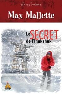 Luce Fontaine - Max Mallette Le secret de l'Inukshuk.