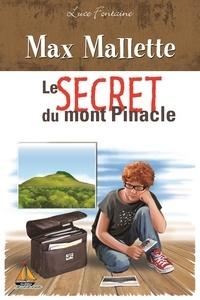 Luce Fontaine - Max Mallette Le secret du mont Pinacle.