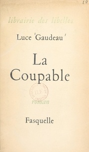 Luce Gaudeau - La coupable.