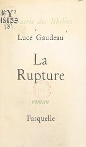Luce Gaudeau - La rupture.