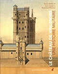 Luce Gaume et Emmanuel Pénicaut - Le château de Vincennes - Une histoire militaire.