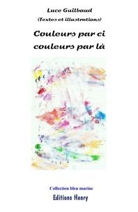 Luce Guilbaud - Couleurs par ci couleurs par là.