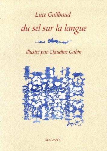 Luce Guilbaud et Claudine Gabin - Du sel sur la langue.