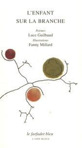 Luce Guilbaud et Fanny Millard - L'enfant sur la branche.