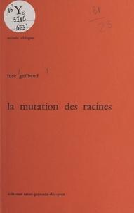 Luce Guilbaud - La mutation des racines.