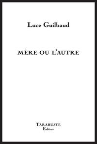 Luce Guilbaud - Mère ou l'autre.