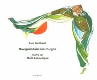 Luce Guilbaud - Naviguer dans les marges.